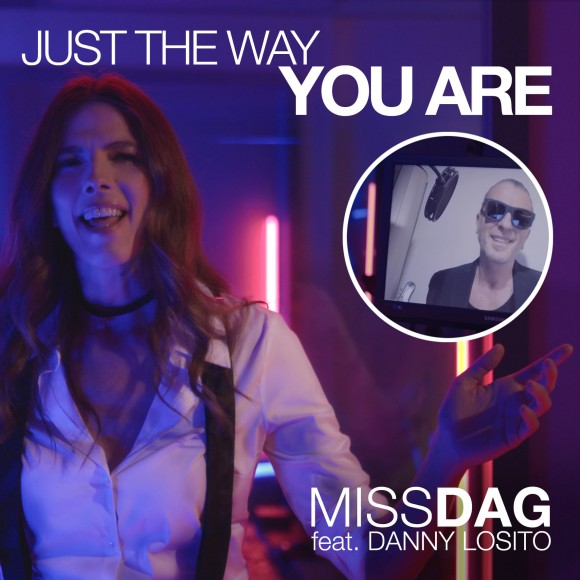 """MISS DAG featuring DANNY LOSITO """"JUST THE WAY YOU ARE"""" 