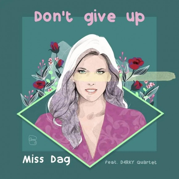 "MISS DAG – Featuring D4rky Quartet – ""DON'T GIVE UP"""